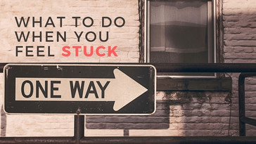 What to Do When You Feel Stuck?
