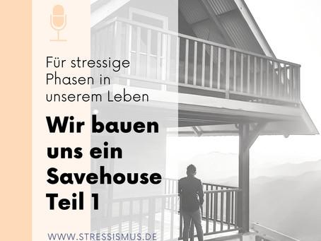 #54 Wir bauen uns ein Stress-Savehouse, Teil 1