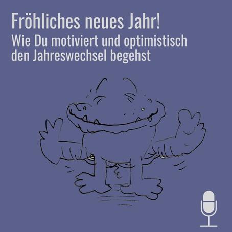 Neue Podcast-Folge: Wie Du motiviert und optimistisch den Jahreswechsel begehst