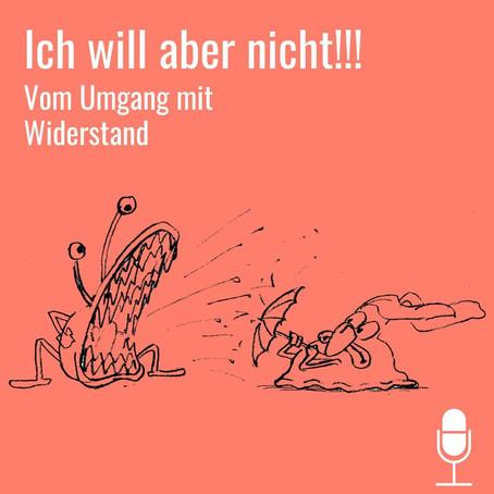 Neue Podcast-Folge: Was tun bei Widerstand?