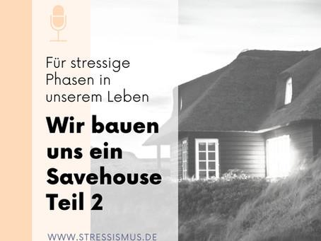 #55 Wir bauen uns ein Stress-Savehouse, Teil 2