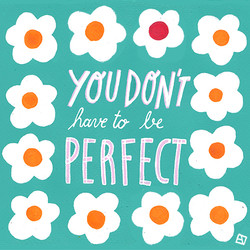 You Don't Have To Be Perfect!