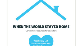 When the World Stayed Home: Companion Resources for Educators