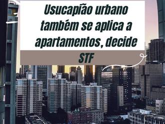 Usucapião também pode acontecer em apartamentos, decide STF