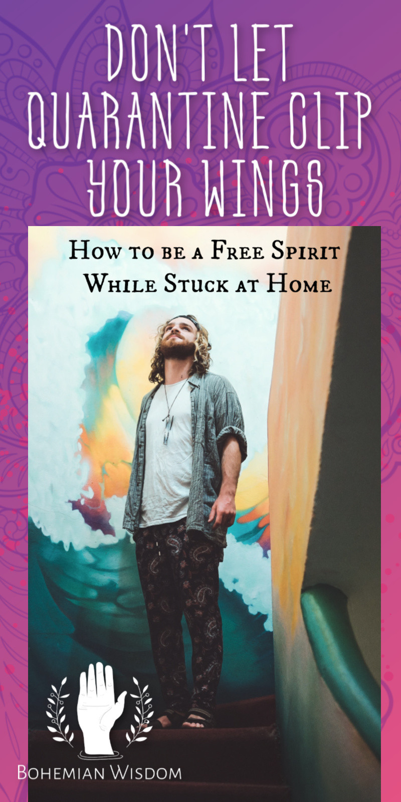 Don't Let Quarantine Clip Your Wings: How to be a Free Spirit While Stuck at Home. What to do in quarantine | Bohemian lifestyle. How to have fun in quarantine. Things To Do While Stuck At Home During The Coronavirus Quarantine