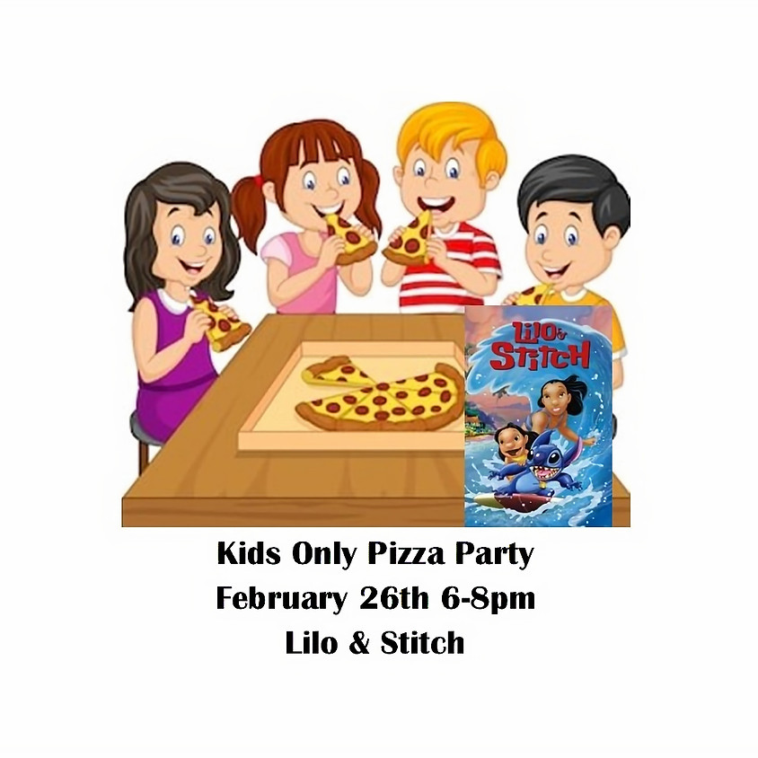 Kids only Pizza Party February 26th