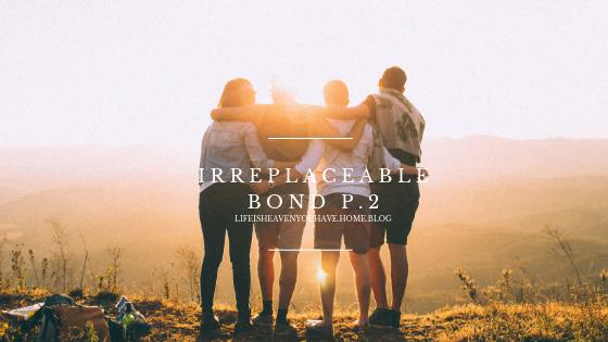Irreplaceable Bond (Part: 2)