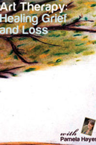 Art Therapy: Healing Grief and Loss (video link only)