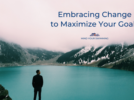 Embracing Change to Maximize Your Goals