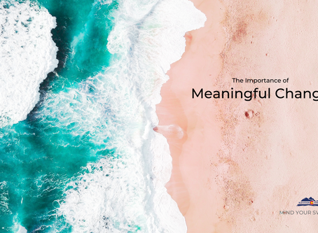 The Importance of Meaningful Change