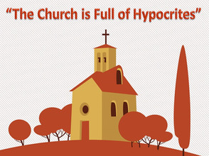 """""""The Church is Full of Hypocrites"""""""