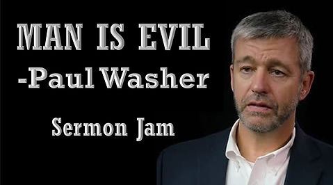 Man is Evil - Paul Washer - Sermon Jam.j
