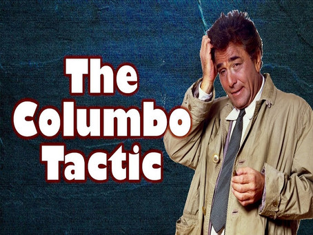 "The Columbo Tactic - ""What do you mean by that?"""