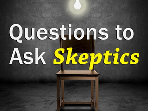 Are You a Skeptic?  May I Ask You Some Questions?