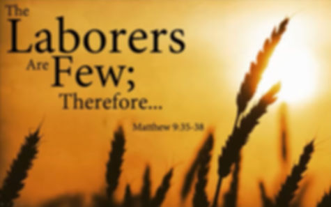 The Laborers are Few Therefore....jpg
