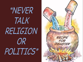 """Never Talk Religion or Politics"""