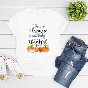 There's Always Something to be Thankful For Thanksgiving T-shirt