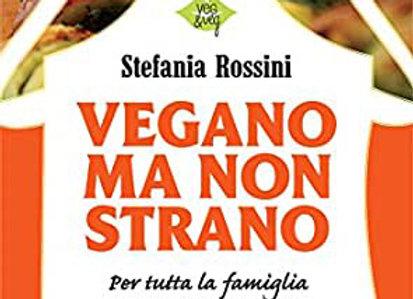 """""""Vegano ma non Strano"""" di Stefania Rossini"""