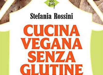 """""""Cucina vegana senza glutine"""" di Stefania Rossini"""