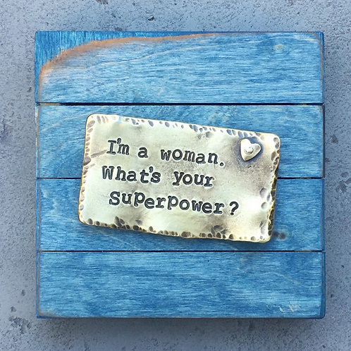 I'm a woman.  What's your superpower?