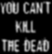 You Can't Kill the Dead - square white.p