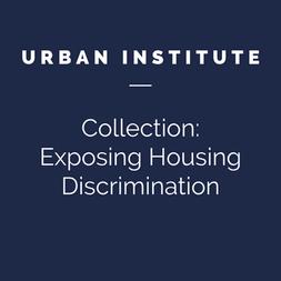 Urban Institute: Exposing Housing Discrimination