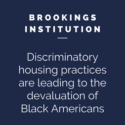 Brookings Institution - Discriminatory housing practices are leading to the devaluation of Black Americans