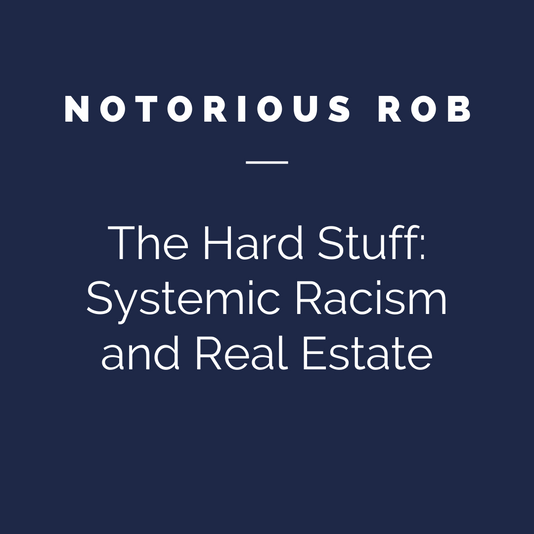 Notorious ROB - The Hard Stuff: Systemic Racism and Real Estate