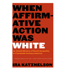 """""""When Affirmative Action was White"""" by Ira Katznelson"""