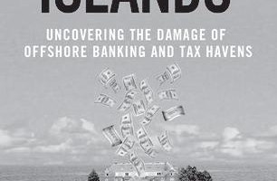 Treasure Islands:Uncovering the Damage of Offshore Banking and Tax Havens
