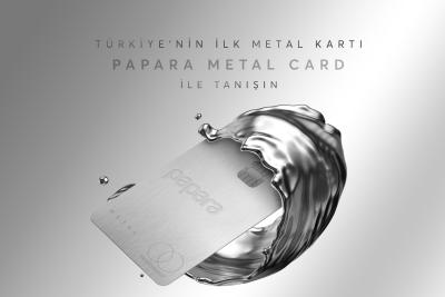 Türkiye' nin ilk metal kartı Papara'dan!