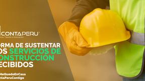 FORMA DE SUSTENTAR LOS SERVICIOS DE CONSTRUCCIÓN RECIBIDOS