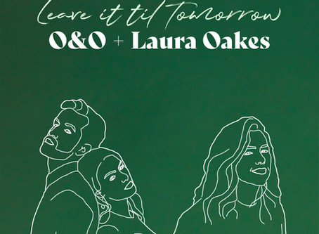 O&O RELEASE NEW VERSION OF SINGLE 'LEAVE IT 'TIL TOMORROW' WITH LAURA OAKES