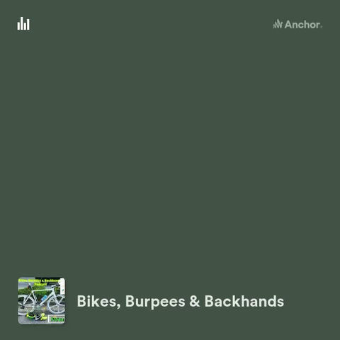Bikes, Burpees and Backhands