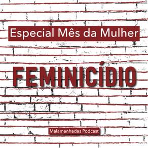 Episódio Especial Mês da Mulher: Feminicídio