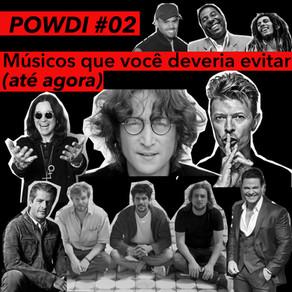 POWDI #02 Músicos Que Você Deveria Evitar (até agora)