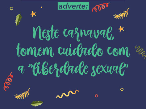 """Neste carnaval, tomem cuidado com a """"liberdade sexual"""""""
