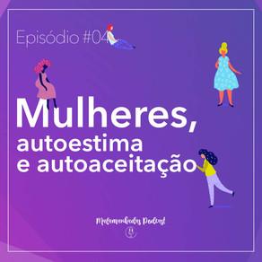 EP#04 Mulheres, autoestima e autoaceitação