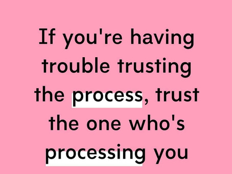 You have to trust Him through the process
