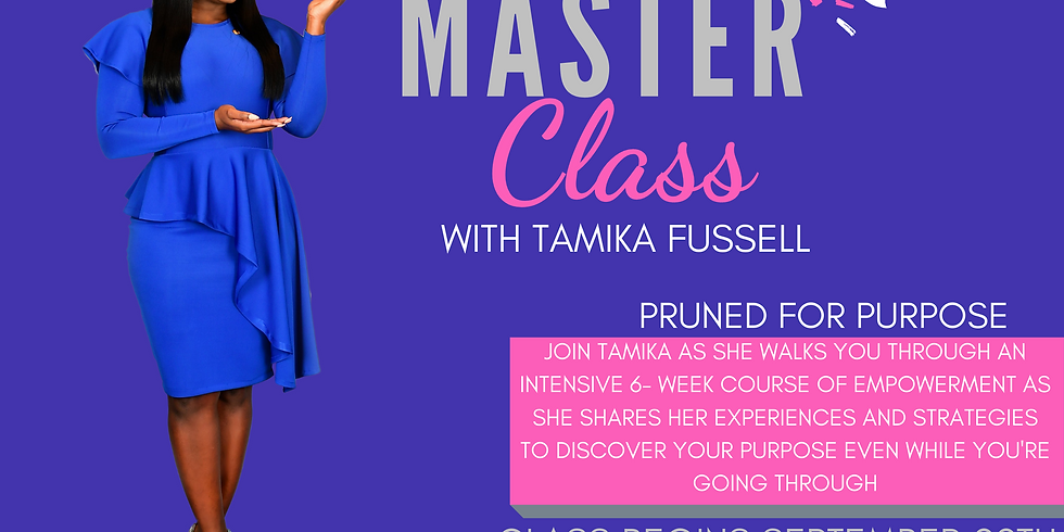 Master Class With Tamika- Pruned for Purpose
