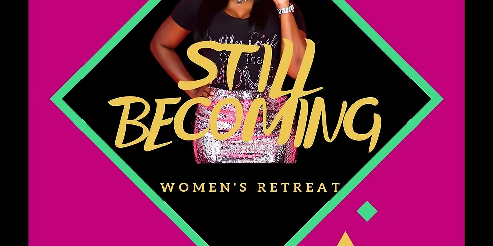 """Pretty Girls On The Move Presents """"Still Becoming"""" Women's Retreat"""