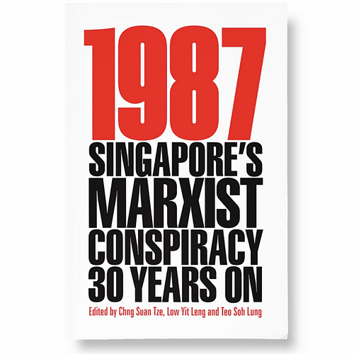 1987: Singapore's Marxist Conspiracy  30 Years On (2nd Edition)