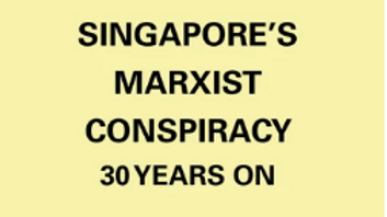 1987: Singapore's Marxist Conspiracy 30 Years On
