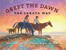 Greet the Dawn, S.D. Nelson, lakota stories, books about native americans for kids, living books about native americans,