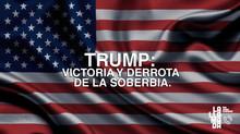 TRUMP: VICTORIA Y DERROTA DE LA SOBERBIA