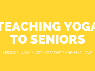 Teaching yoga to seniors: Lessons in simplicity, creativity and self-love
