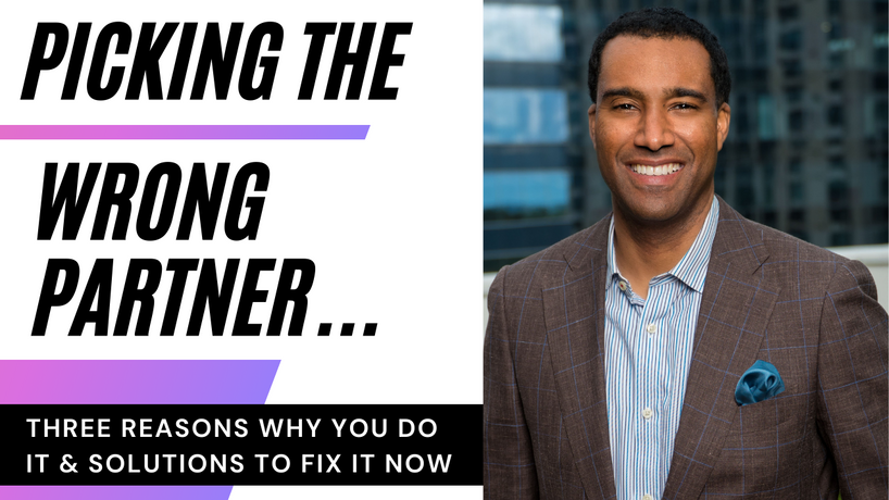 Why You Pick The Wrong Partner Again and Again (Three Reasons You Do It & Solutions To Fix It)