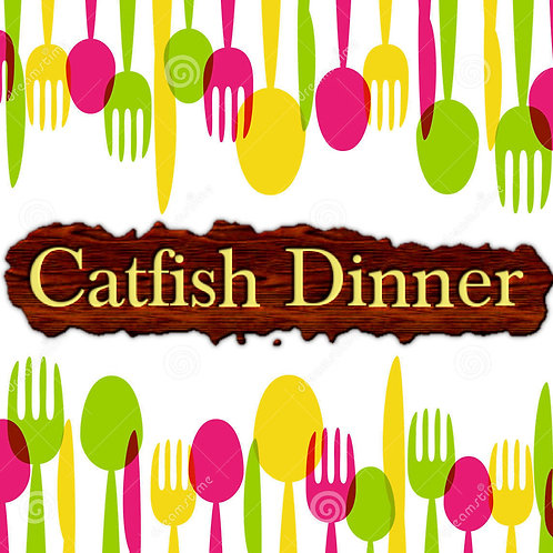 Catfish Dinner September 25th 5:30 to 7:00