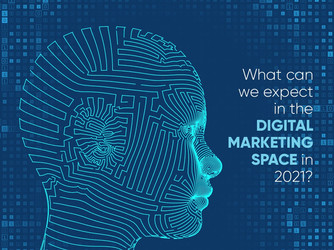 What can we expect in the digital marketing space in 2021?