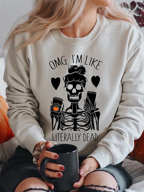 Omg I'm like Literally Dead Nude Sweatshirt!